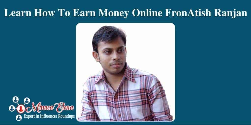 Learn To Earn Money Online from Atish Ranjan
