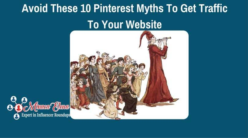 Avoid These 10 Pinterest Myths To Get Traffic To Your Website
